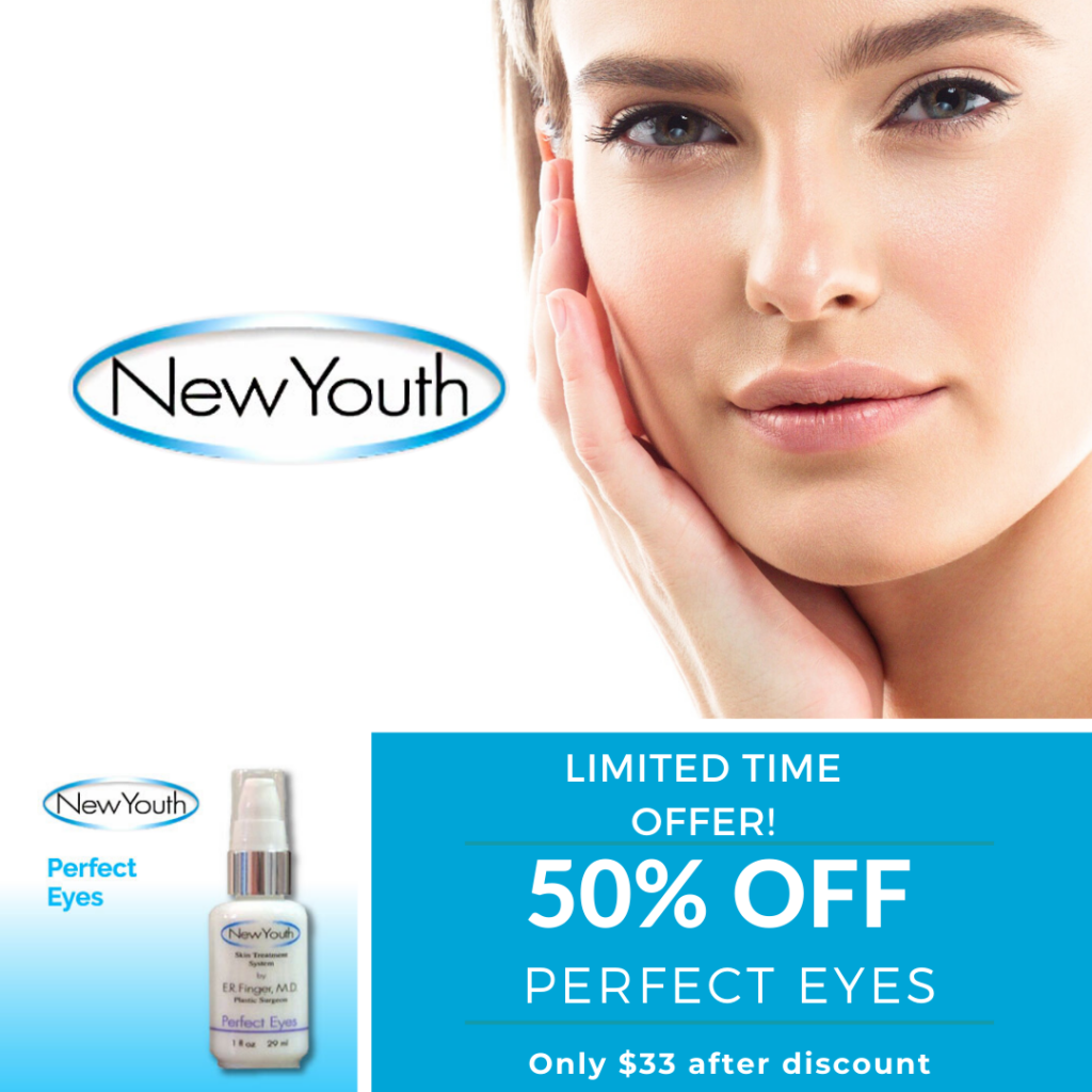 New Youth Skin Care Perfect Eyes Special 50% Off - Serum Developed by Dr. Finger at Finger and Associates